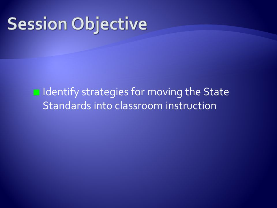 Identify strategies for moving the State Standards into classroom instruction