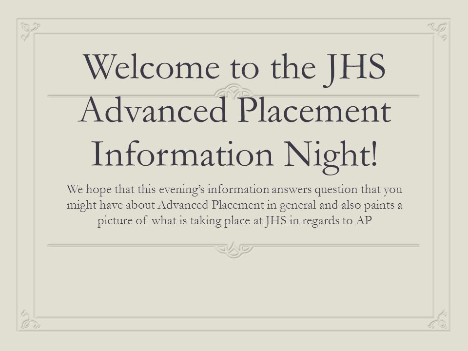 Agenda for the evening What is AP.What classes are offered at JHS.