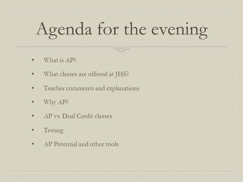 Agenda for the evening What is AP. What classes are offered at JHS.