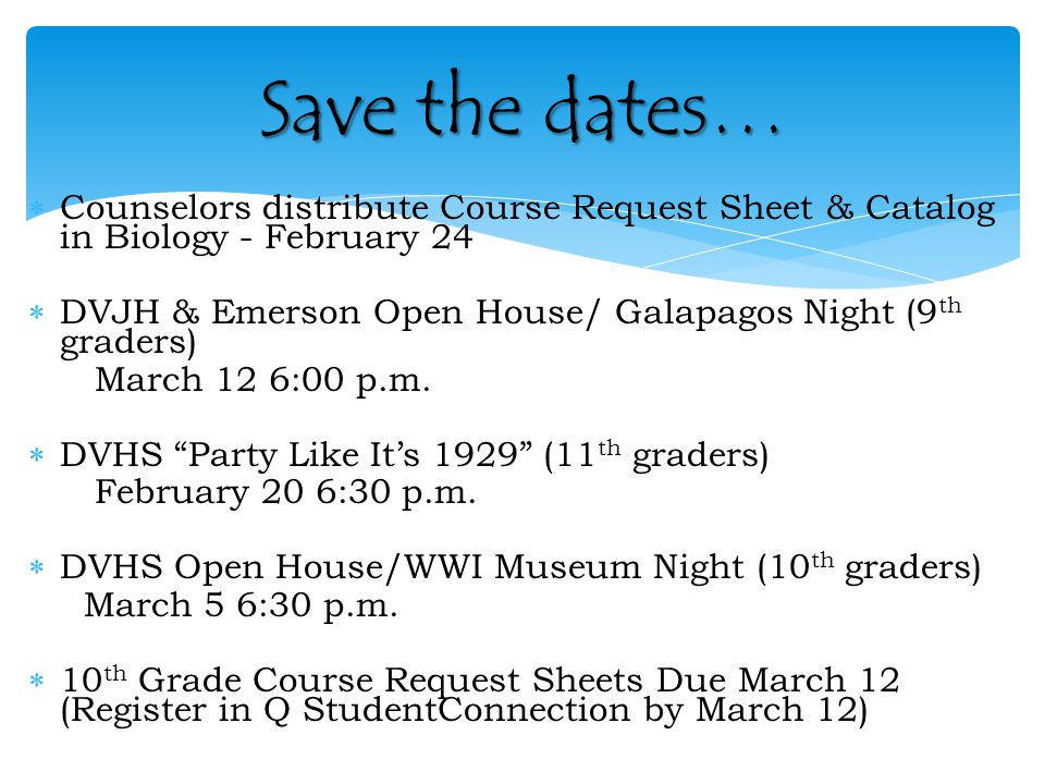  Counselors distribute Course Request Sheet & Catalog in Biology - February 24  DVJH & Emerson Open House/ Galapagos Night (9 th graders) March 12 6:00 p.m.