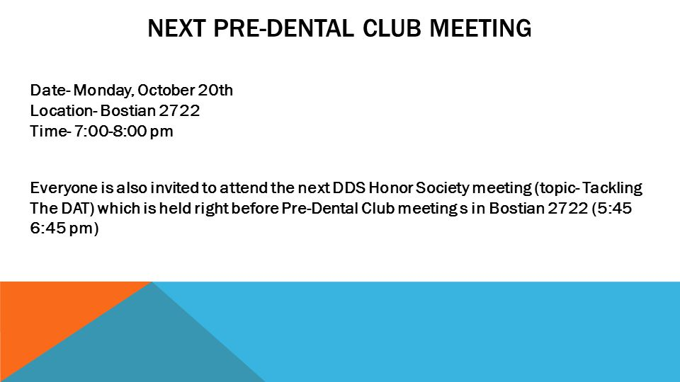NEXT PRE-DENTAL CLUB MEETING Date- Monday, October 20th Location- Bostian 2722 Time- 7:00-8:00 pm Everyone is also invited to attend the next DDS Honor Society meeting (topic- Tackling The DAT) which is held right before Pre-Dental Club meeting s in Bostian 2722 (5:45 6:45 pm)