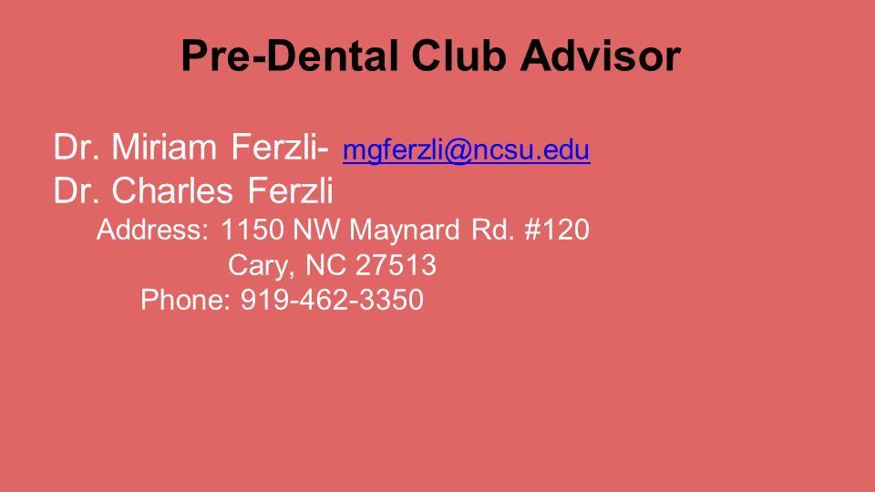 Pre-Dental Club Advisor Dr. Miriam Ferzli- mgferzli@ncsu.edu Dr.