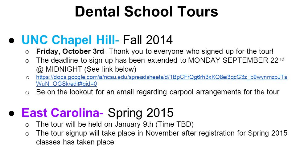Dental School Tours ●UNC Chapel Hill- Fall 2014 o Friday, October 3rd- Thank you to everyone who signed up for the tour! o The deadline to sign up has