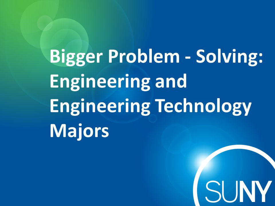 Bigger Problem - Solving: Engineering and Engineering Technology Majors