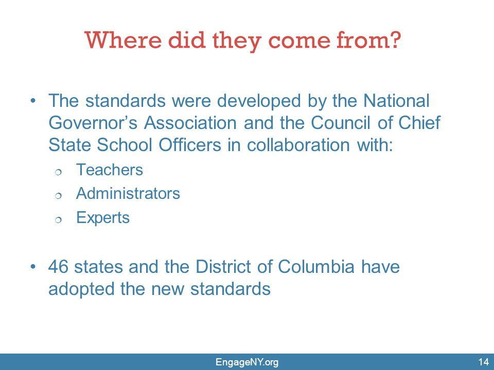 Where did they come from? The standards were developed by the National Governor's Association and the Council of Chief State School Officers in collab