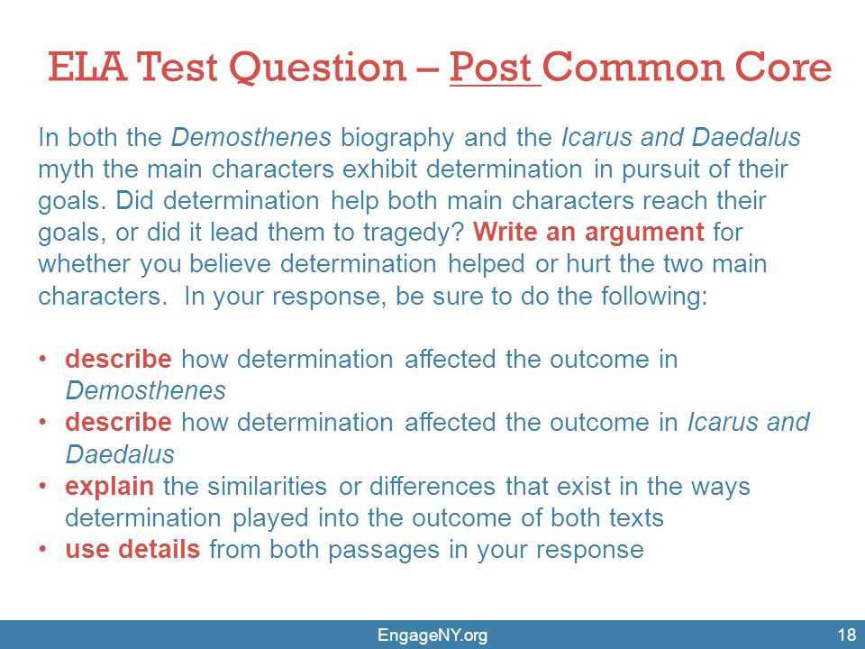 EngageNY.org18 ELA Test Question – Post Common Core In both the Demosthenes biography and the Icarus and Daedalus myth the main characters exhibit det