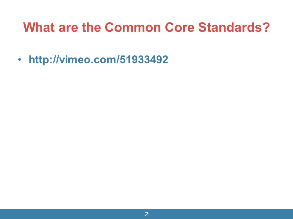 What are the Common Core Standards? http://vimeo.com/51933492 2