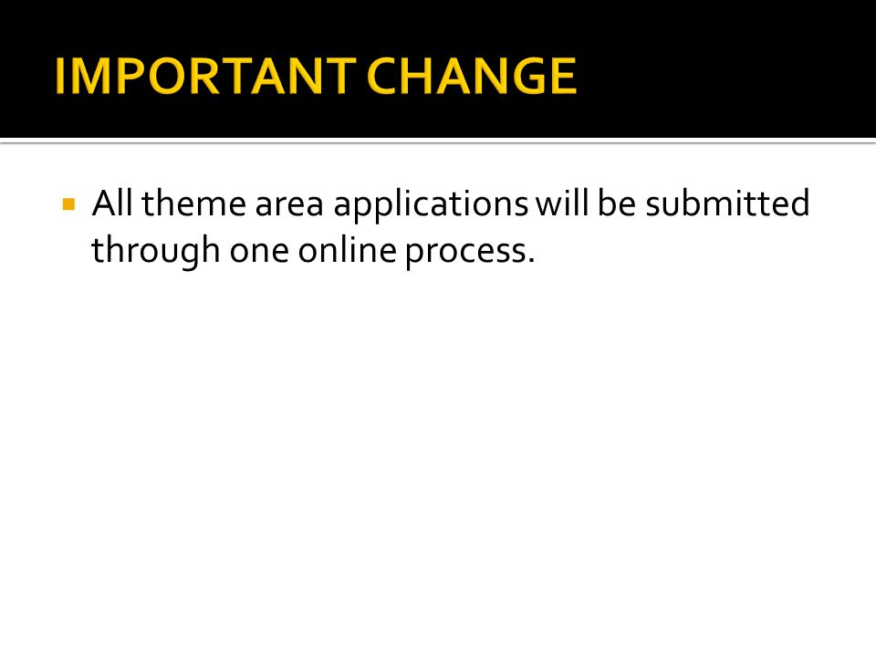  All theme area applications will be submitted through one online process.