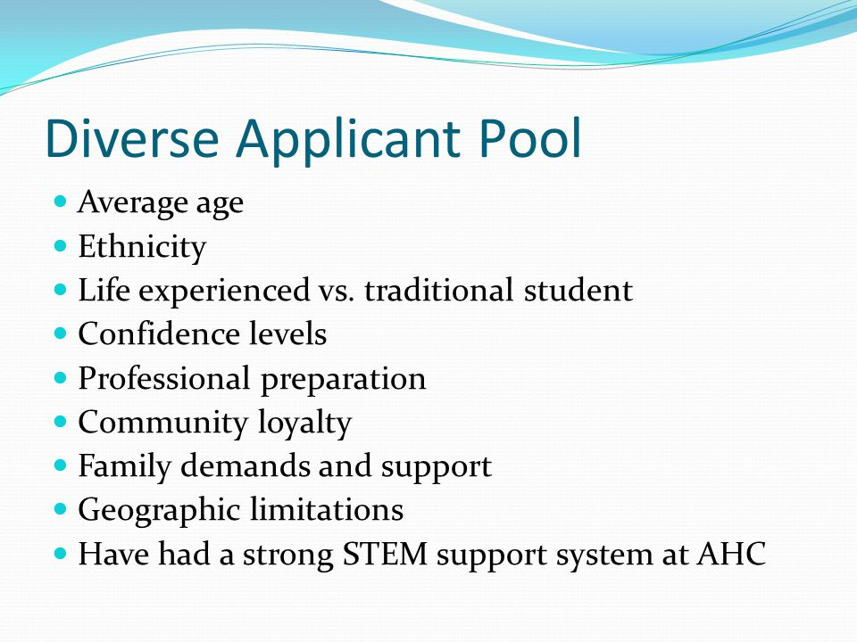 Diverse Applicant Pool Average age Ethnicity Life experienced vs.