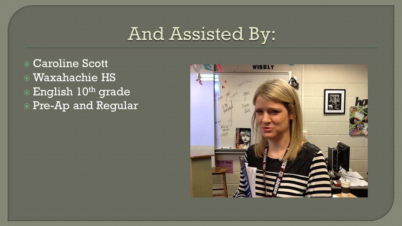  Caroline Scott  Waxahachie HS  English 10 th grade  Pre-Ap and Regular