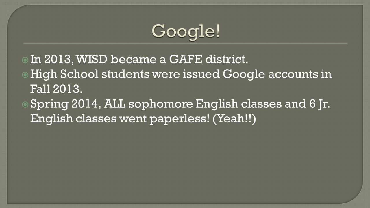  In 2013, WISD became a GAFE district.