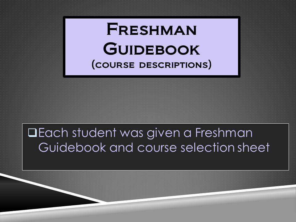Freshman Guidebook (course descriptions)  Each student was given a Freshman Guidebook and course selection sheet