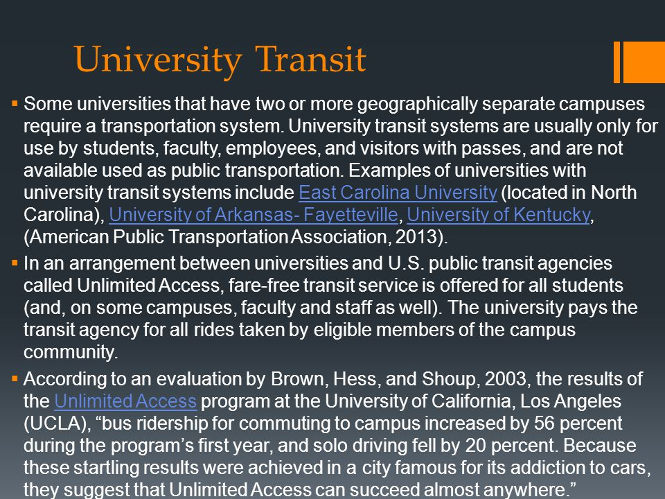 University Transit  Some universities that have two or more geographically separate campuses require a transportation system.