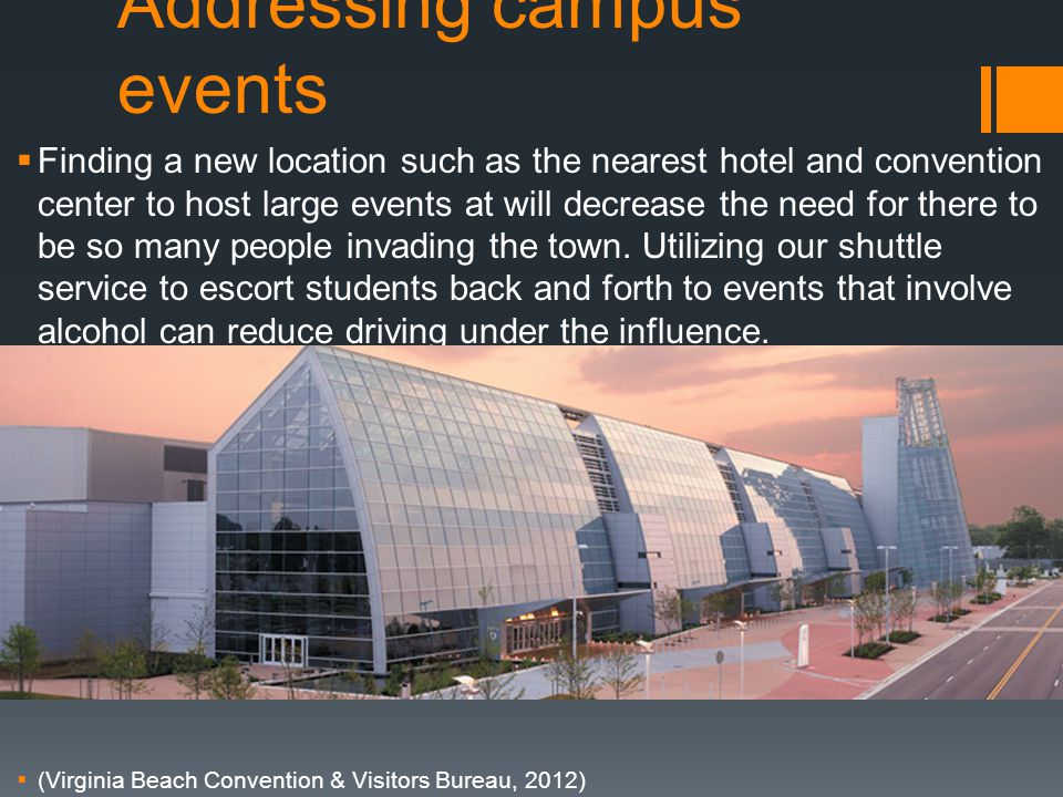 Addressing campus events  Finding a new location such as the nearest hotel and convention center to host large events at will decrease the need for there to be so many people invading the town.
