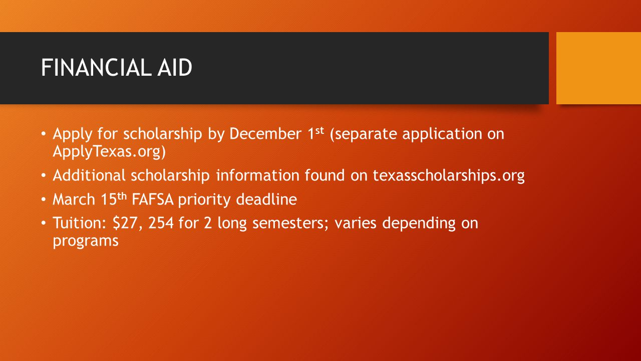 FINANCIAL AID Apply for scholarship by December 1 st (separate application on ApplyTexas.org) Additional scholarship information found on texasscholar