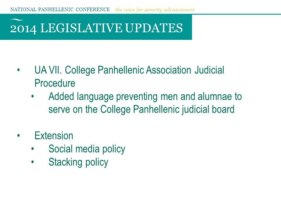 2014 LEGISLATIVE UPDATES NATIONAL PANHELLENIC CONFERENCE the voice for sorority advancement UA VII.