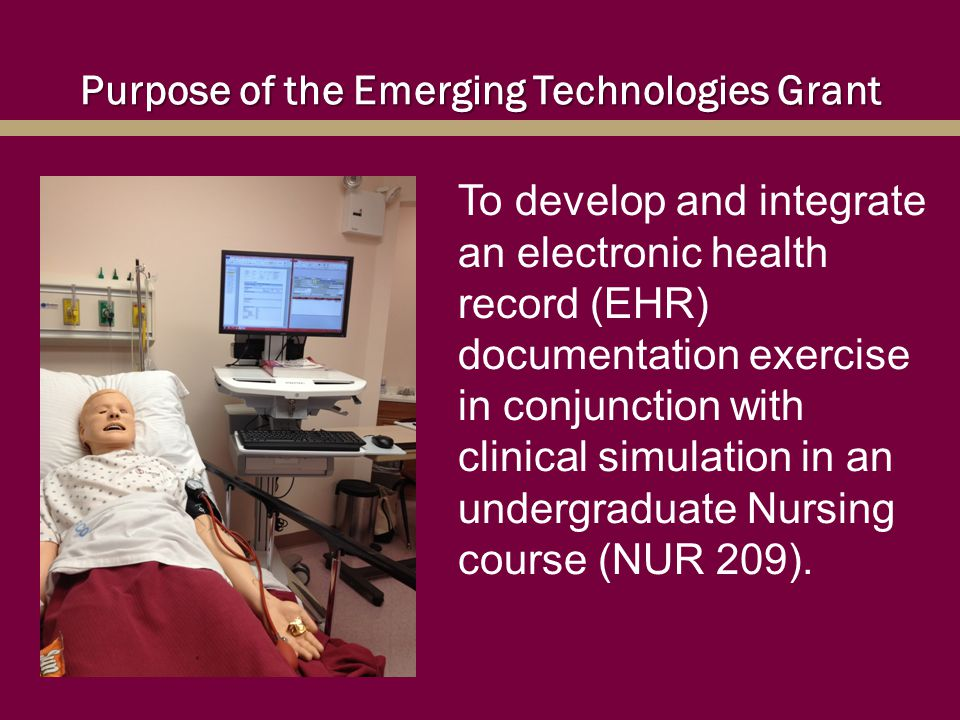 Purpose of the Emerging Technologies Grant To develop and integrate an electronic health record (EHR) documentation exercise in conjunction with clini