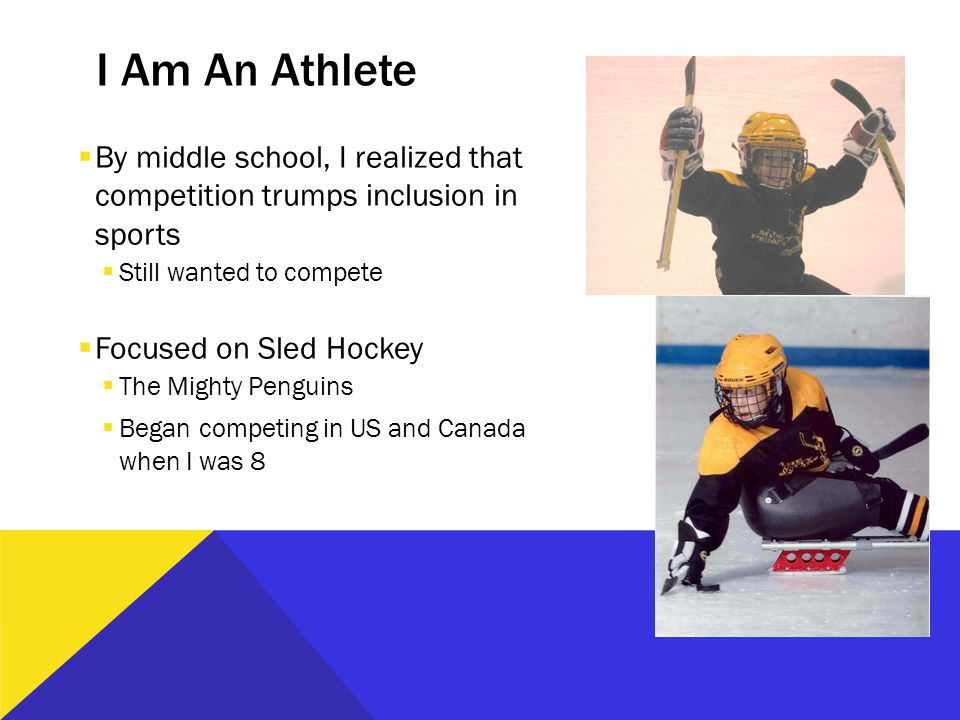 Setting a BIG Goal  I want to play sled hockey in the Paralympics!  USA won GOLD in 2002  Team USA jersey  With support from family and coaches  …and hard work  Selected to the US Jr National Sled Hockey Team at age 14  Selected to the USA Men's National Sled Hockey Team at age 16