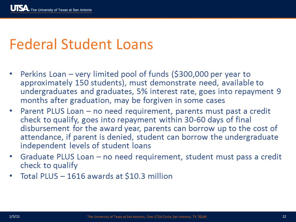 The University of Texas at San Antonio, One UTSA Circle, San Antonio, TX 78249 1/3/1112 Federal Student Loans Perkins Loan – very limited pool of fund