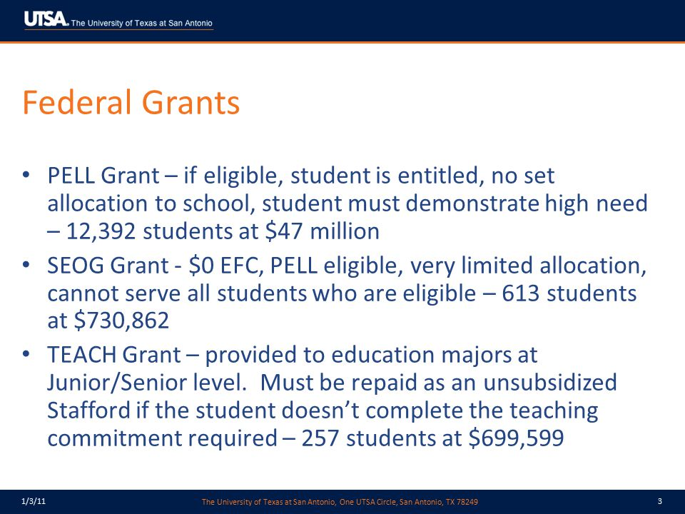 The University of Texas at San Antonio, One UTSA Circle, San Antonio, TX 78249 1/3/113 Federal Grants PELL Grant – if eligible, student is entitled, n