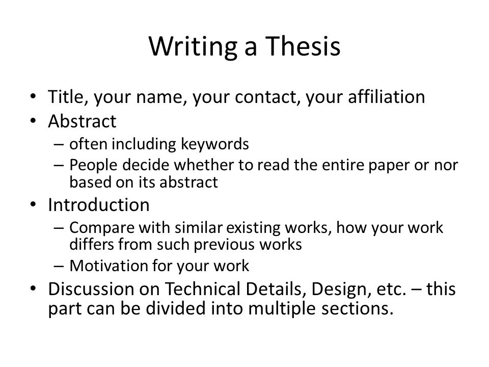 Writing a Thesis Title, your name, your contact, your affiliation Abstract – often including keywords – People decide whether to read the entire paper