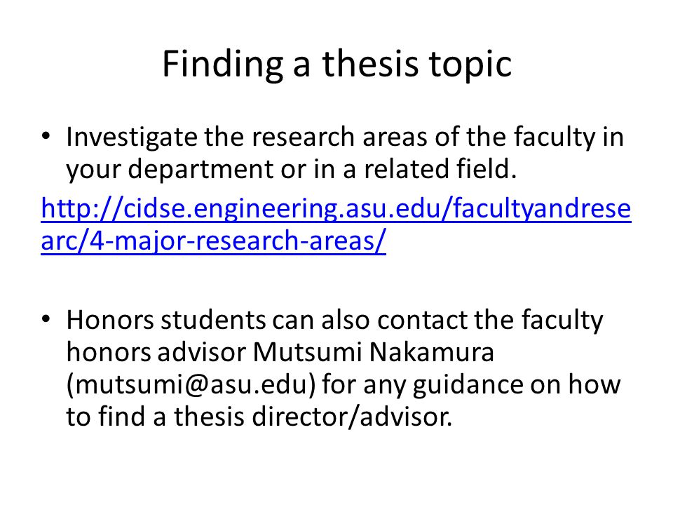 Finding a thesis topic Investigate the research areas of the faculty in your department or in a related field.