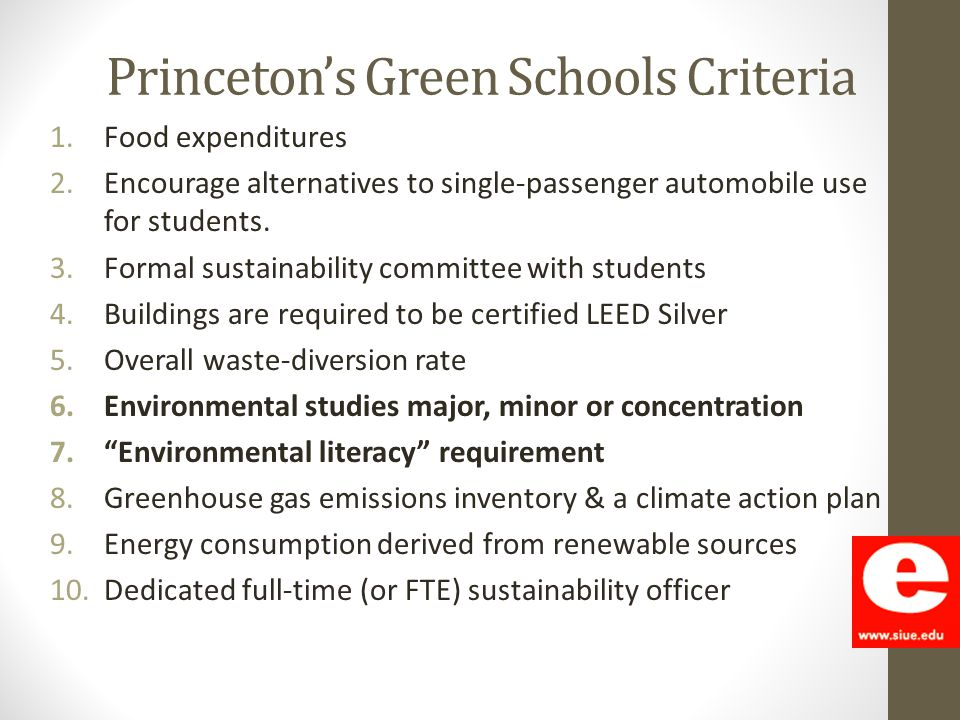 Princeton's Green Schools Criteria 1.Food expenditures 2.Encourage alternatives to single-passenger automobile use for students. 3.Formal sustainabili