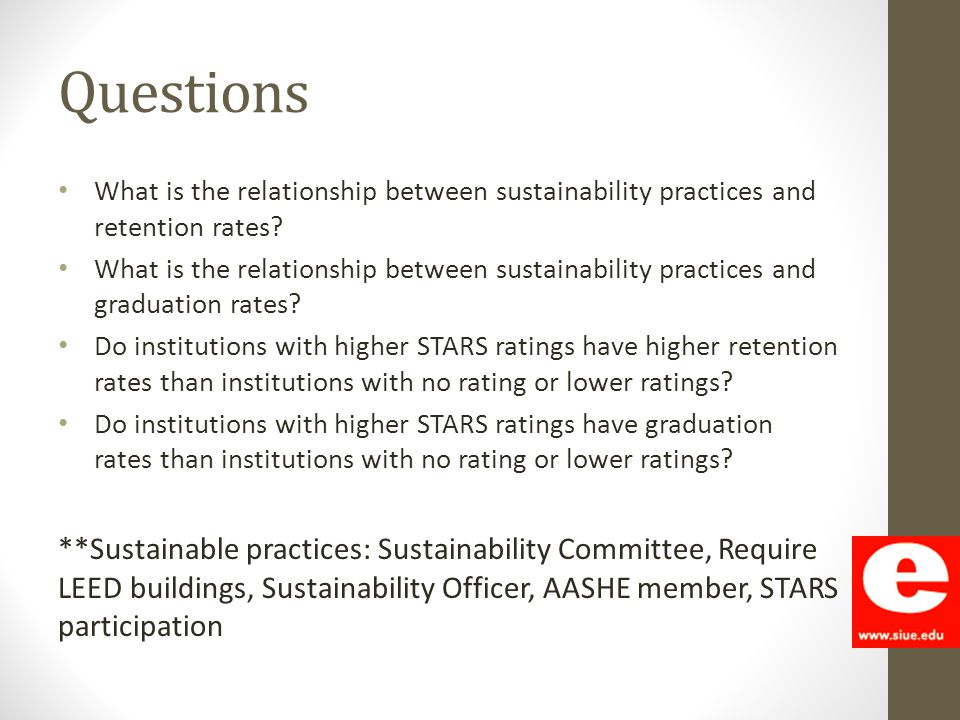 Questions What is the relationship between sustainability practices and retention rates? What is the relationship between sustainability practices and