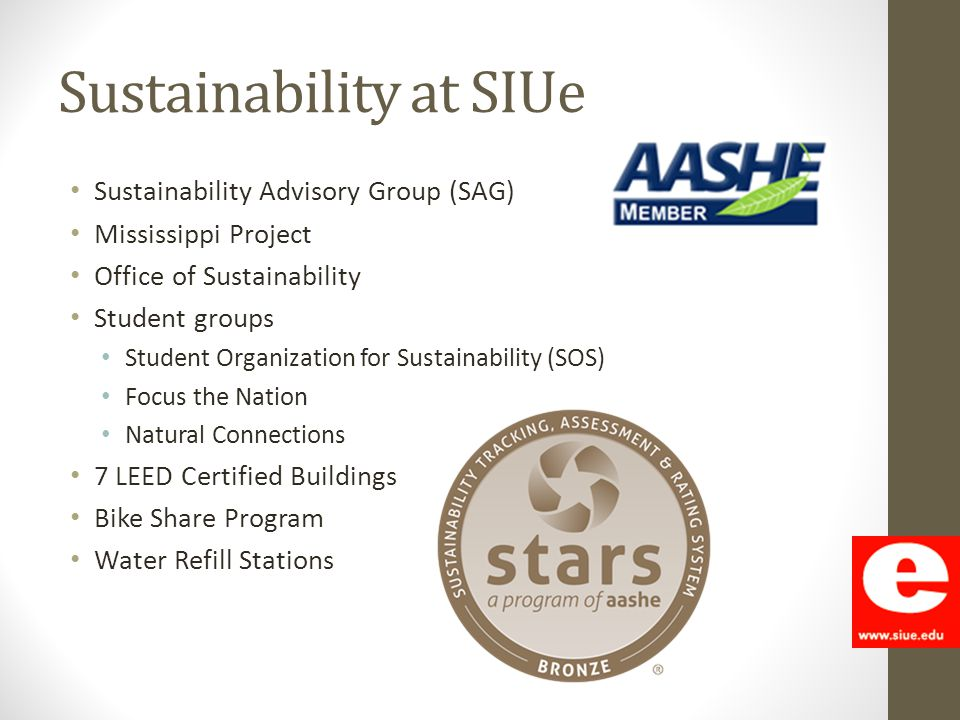 Sustainability at SIUe Sustainability Advisory Group (SAG) Mississippi Project Office of Sustainability Student groups Student Organization for Sustai