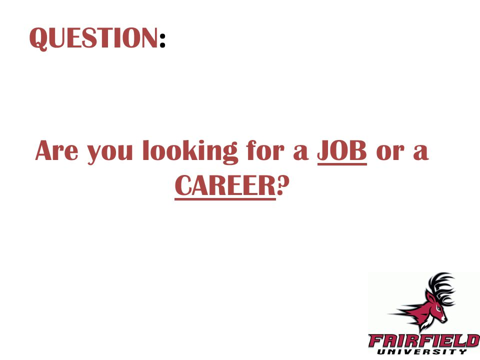 Are you looking for a JOB or a CAREER QUESTION: