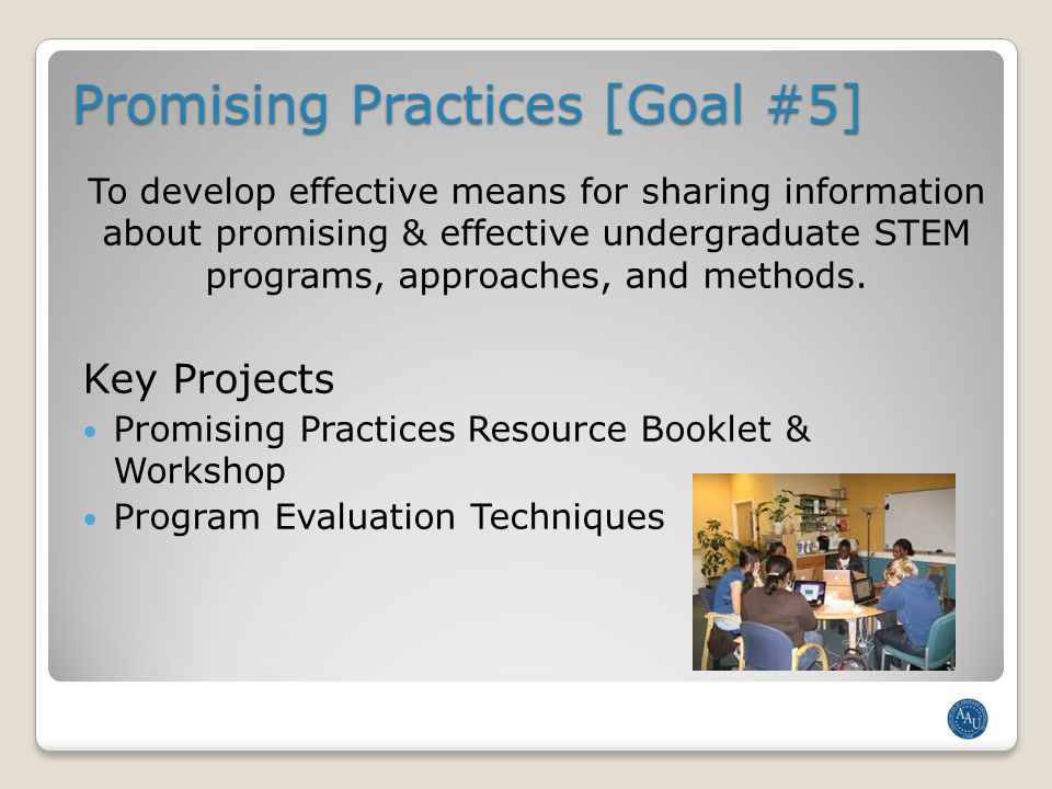 Promising Practices [Goal #5] To develop effective means for sharing information about promising & effective undergraduate STEM programs, approaches, and methods.
