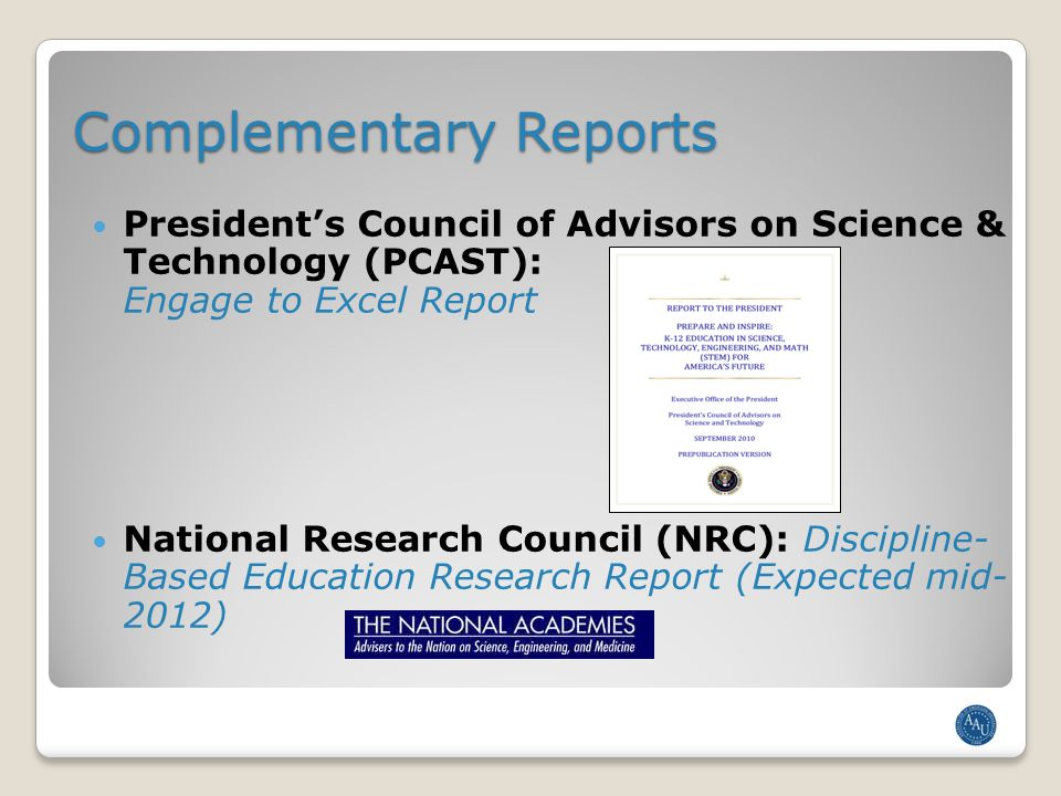Complementary Reports President's Council of Advisors on Science & Technology (PCAST): Engage to Excel Report National Research Council (NRC): Discipline- Based Education Research Report (Expected mid- 2012)