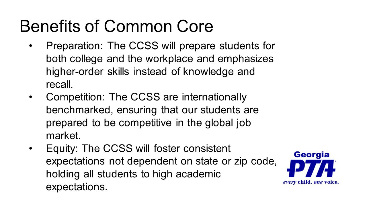 Preparation: The CCSS will prepare students for both college and the workplace and emphasizes higher-order skills instead of knowledge and recall. Com