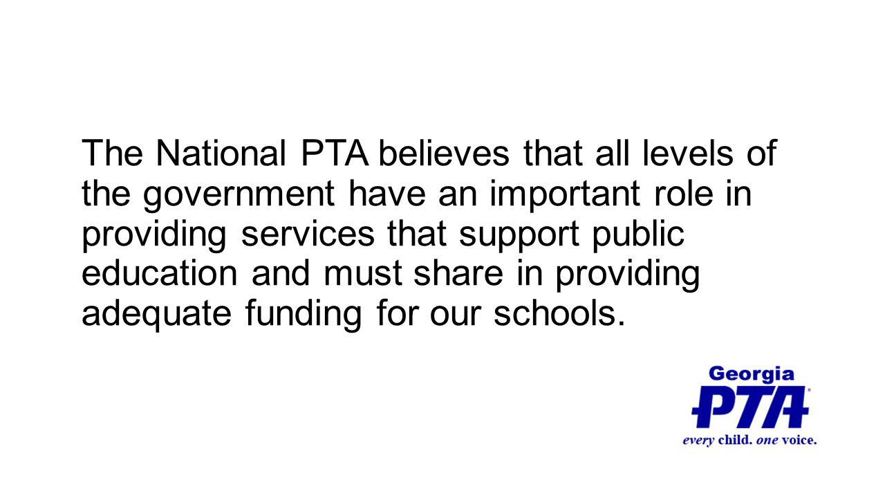 The National PTA believes that all levels of the government have an important role in providing services that support public education and must share