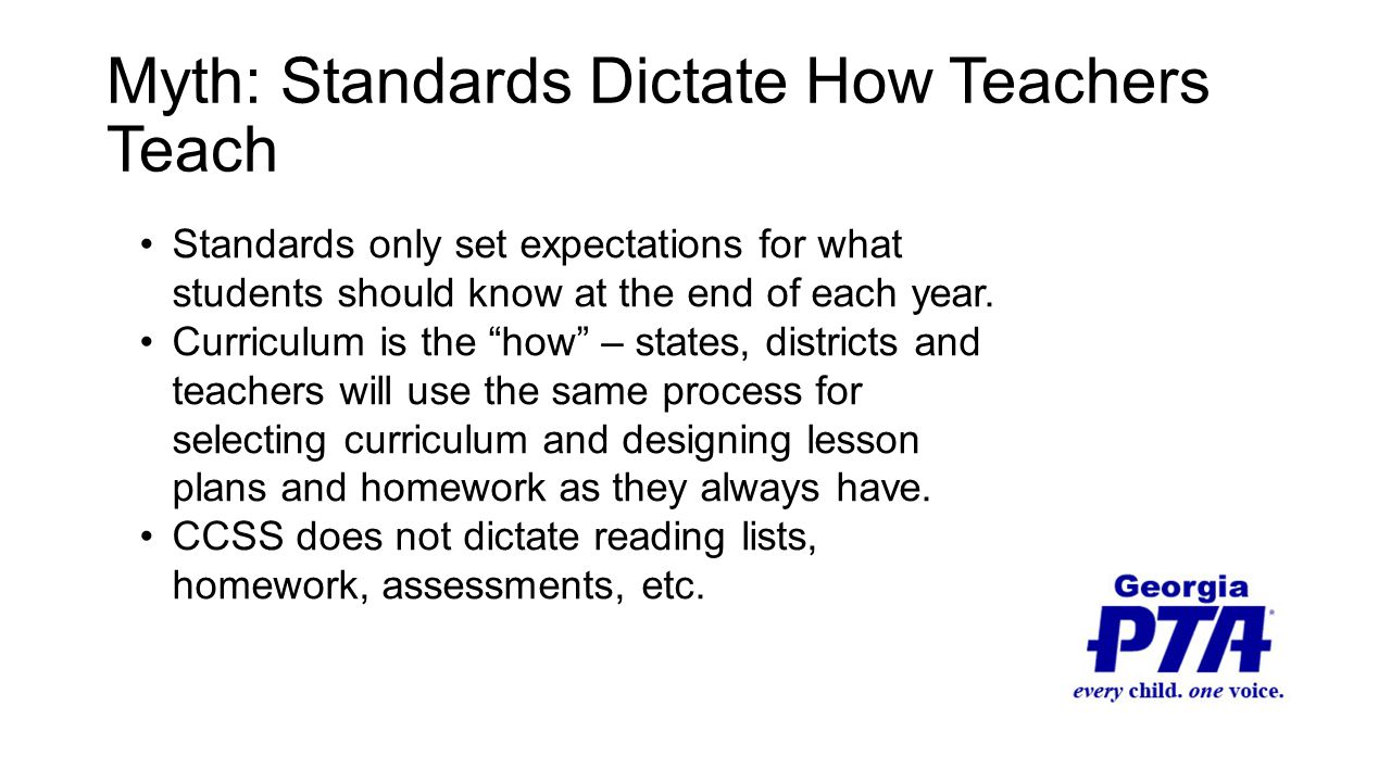 Myth: Standards Dictate How Teachers Teach Standards only set expectations for what students should know at the end of each year.