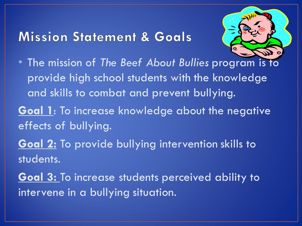 The mission of The Beef About Bullies program is to provide high school students with the knowledge and skills to combat and prevent bullying.