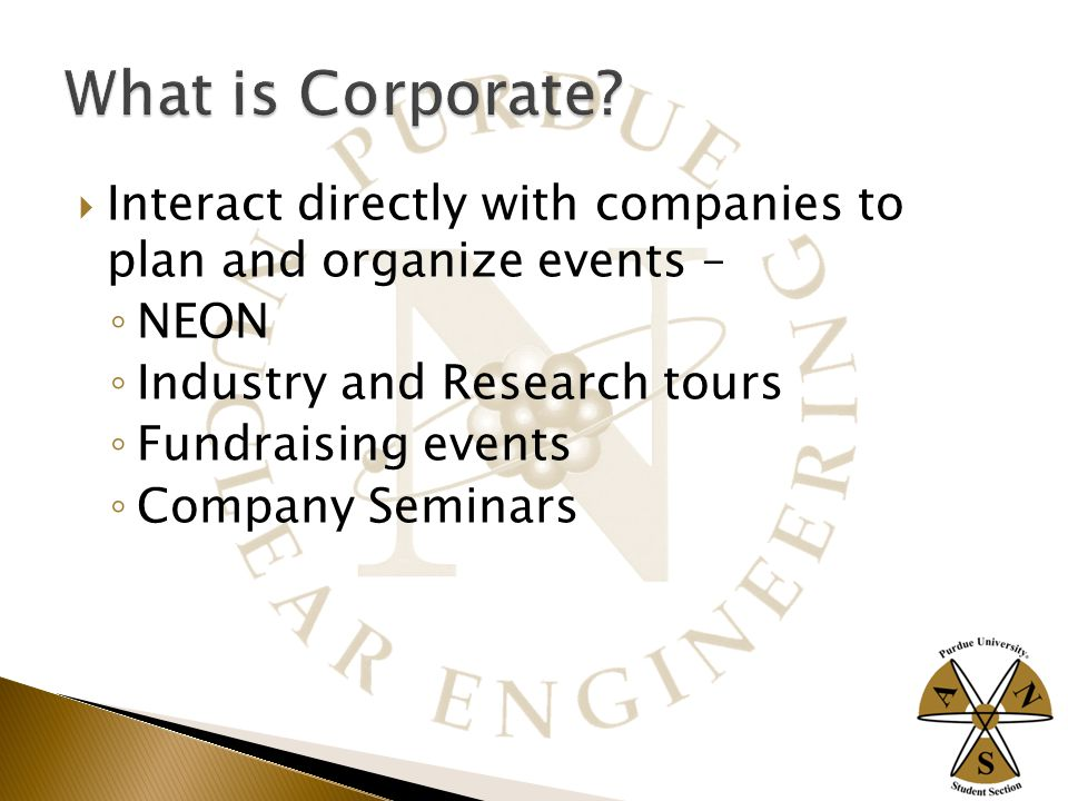  Interact directly with companies to plan and organize events – ◦ NEON ◦ Industry and Research tours ◦ Fundraising events ◦ Company Seminars