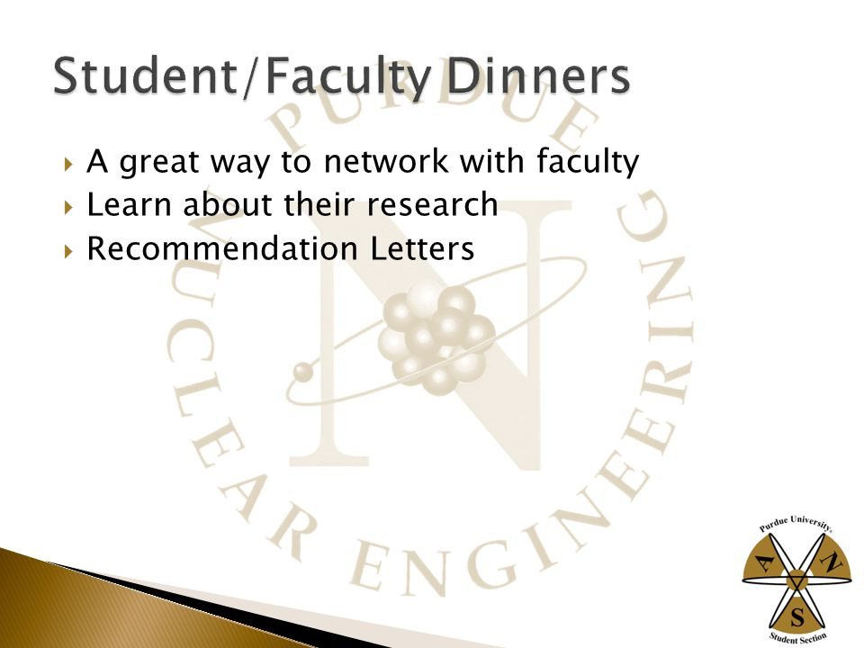 A great way to network with faculty  Learn about their research  Recommendation Letters