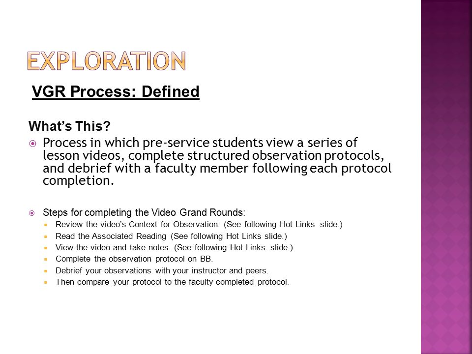 VGR Process: Defined What's This?  Process in which pre-service students view a series of lesson videos, complete structured observation protocols, a