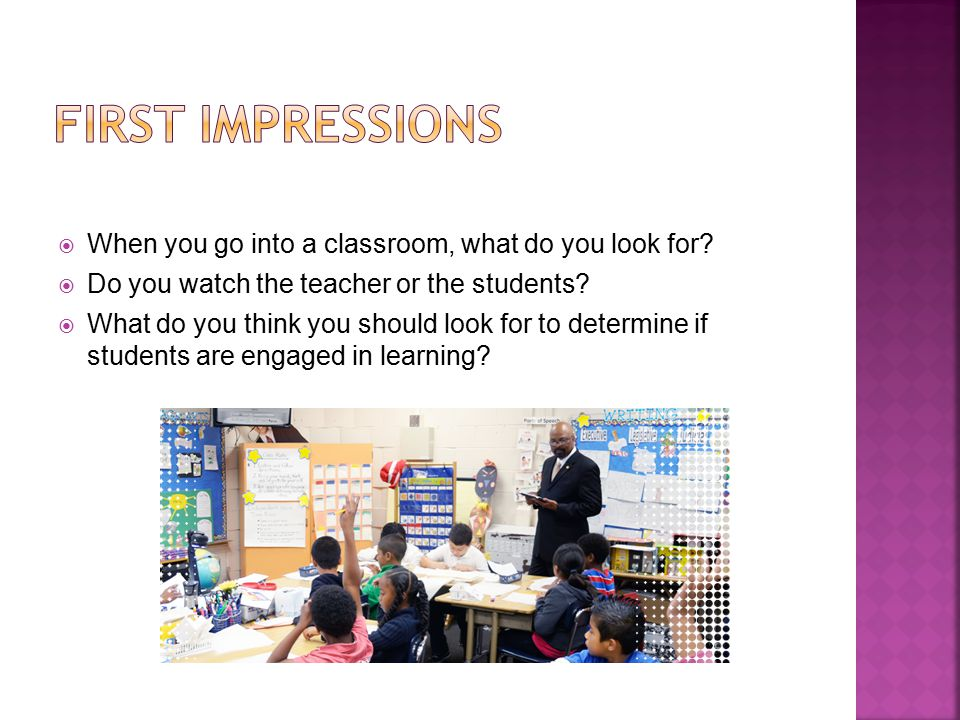  When you go into a classroom, what do you look for.