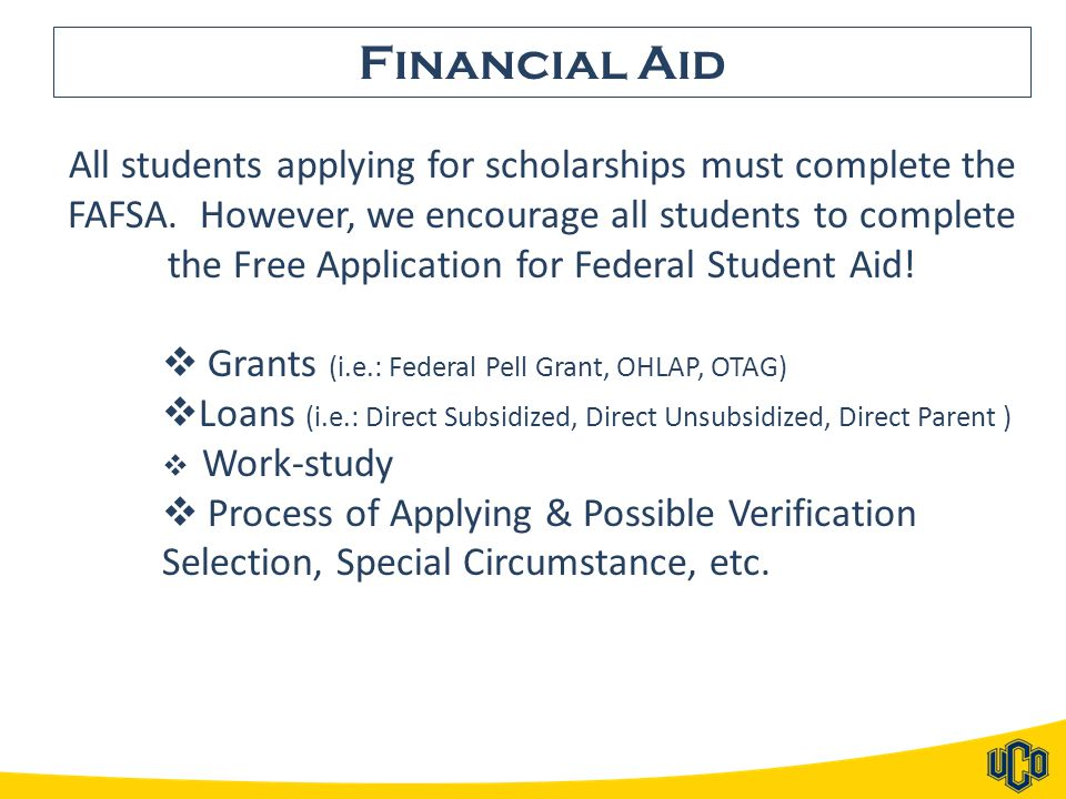 Financial Aid All students applying for scholarships must complete the FAFSA.