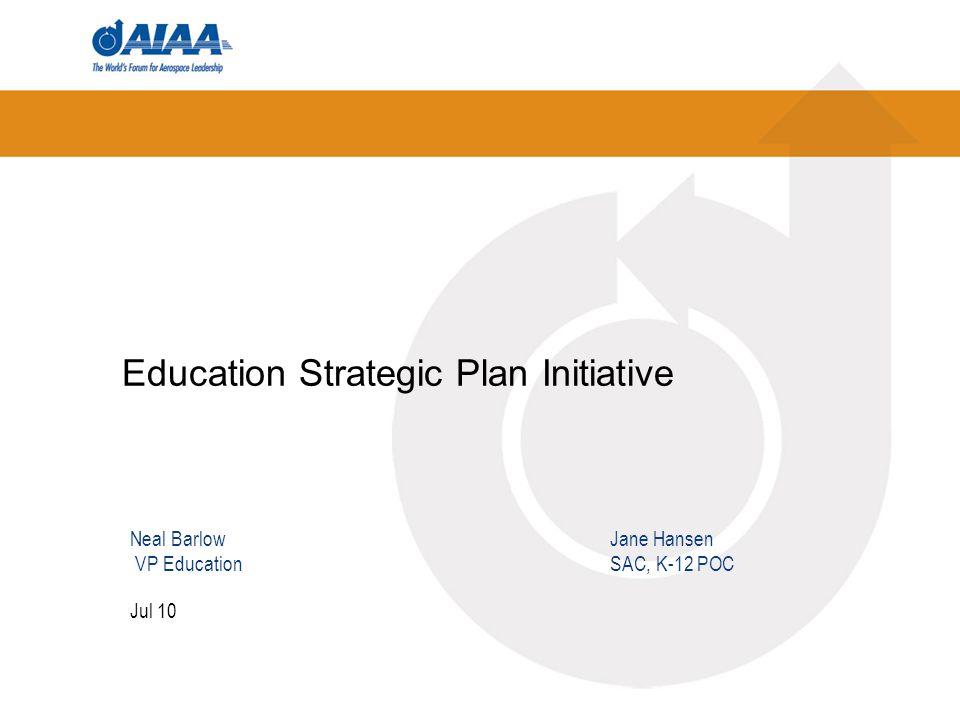 Education Strategic Plan Initiative Jul 10 Neal Barlow Jane Hansen VP EducationSAC, K-12 POC