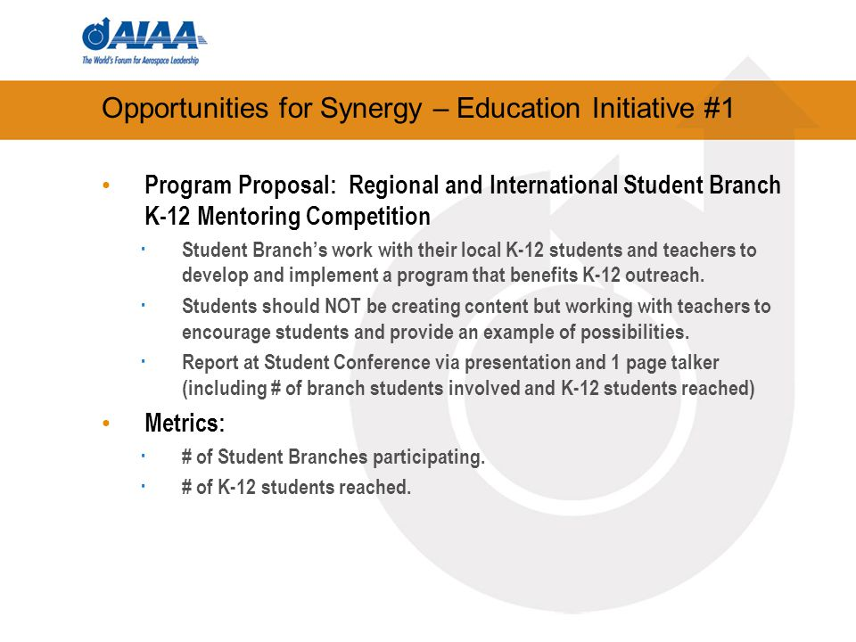 Opportunities for Synergy – Education Initiative #1 Program Proposal: Regional and International Student Branch K-12 Mentoring Competition · Student Branch's work with their local K-12 students and teachers to develop and implement a program that benefits K-12 outreach.