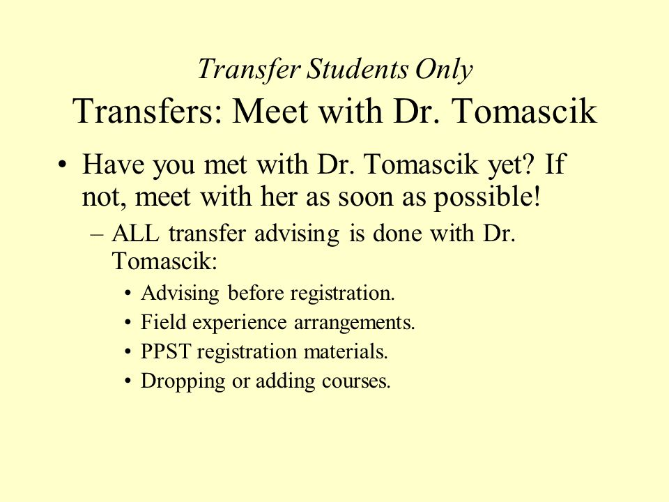 Transfer Students Only Transfers: Meet with Dr. Tomascik Have you met with Dr.