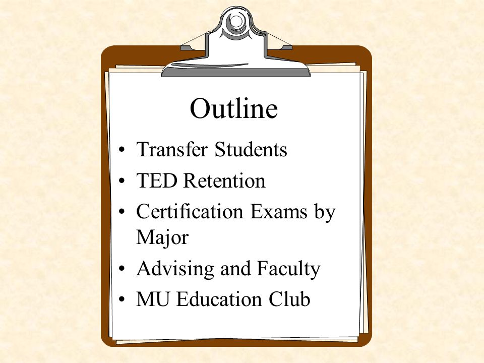 Outline Transfer Students TED Retention Certification Exams by Major Advising and Faculty MU Education Club