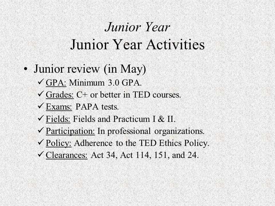 Junior Year Junior Year Activities Junior review (in May) GPA: Minimum 3.0 GPA.