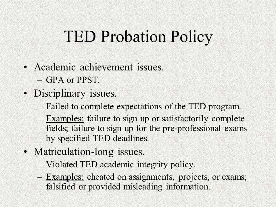 TED Probation Policy Academic or disciplinary measures: –Student in good standing.