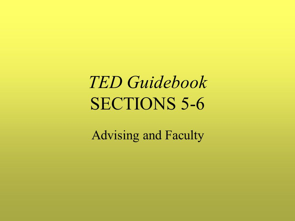 TED Guidebook SECTIONS 5-6 Advising and Faculty