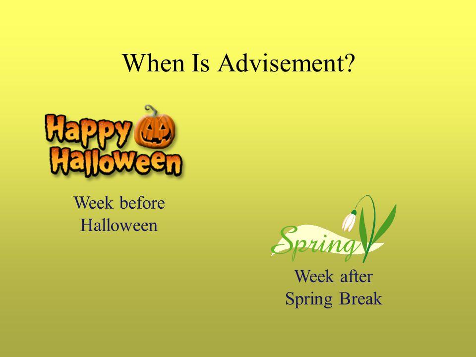 When Is Advisement Week after Spring Break Week before Halloween