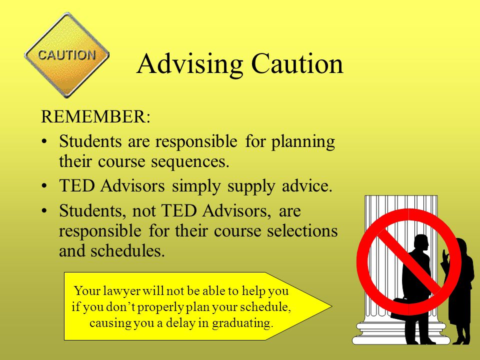 Advising Caution REMEMBER: Students are responsible for planning their course sequences.